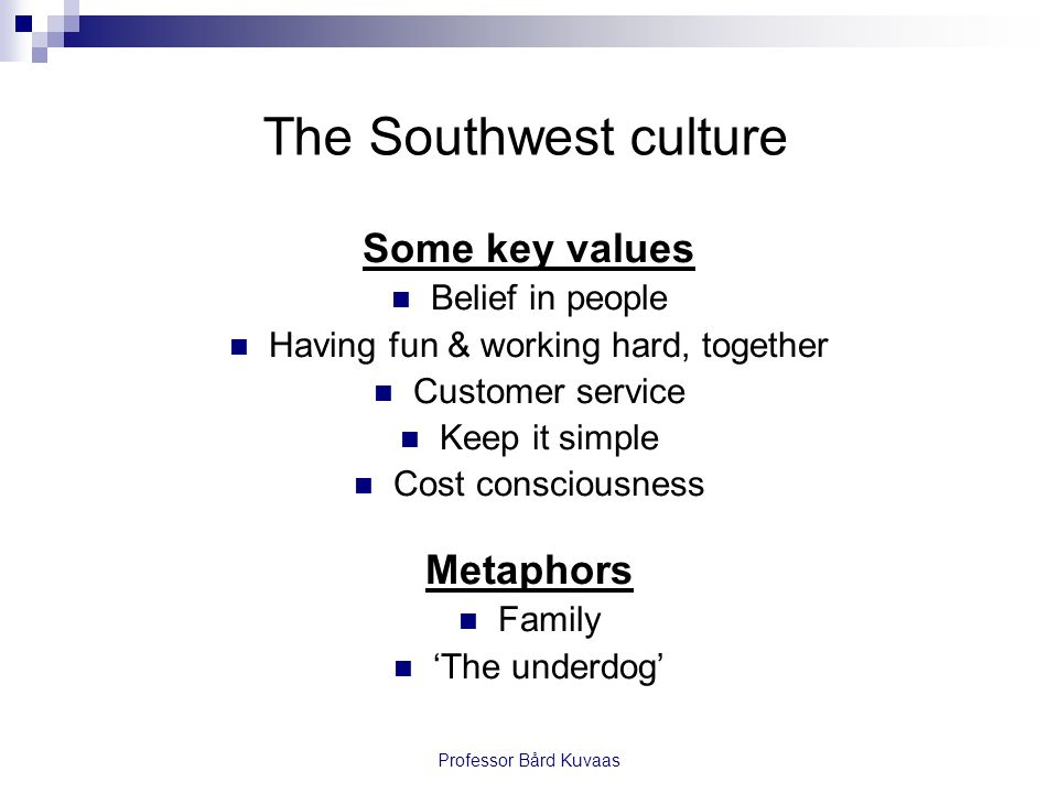 Professor Bård Kuvaas The Southwest culture Some key values  Belief in people  Having fun & working hard, together  Customer service  Keep it simp