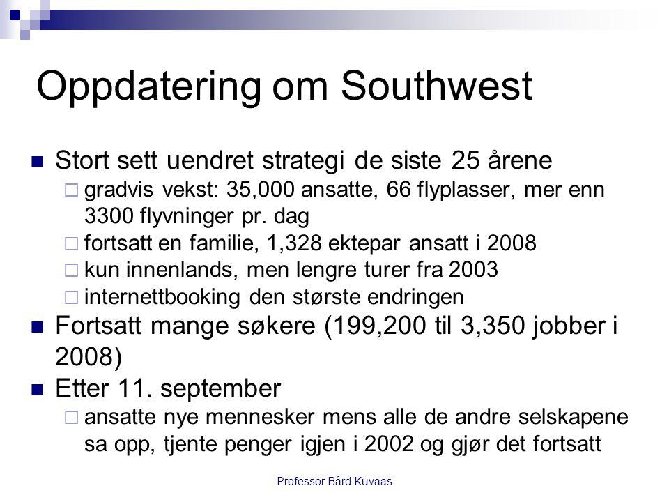 Professor Bård Kuvaas Oppdatering om Southwest  Stort sett uendret strategi de siste 25 årene  gradvis vekst: 35,000 ansatte, 66 flyplasser, mer enn