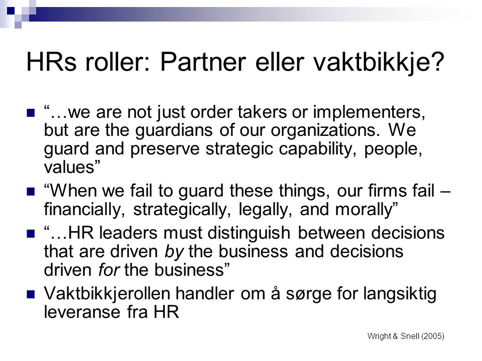 """HRs roller: Partner eller vaktbikkje?  """"…we are not just order takers or implementers, but are the guardians of our organizations. We guard and prese"""