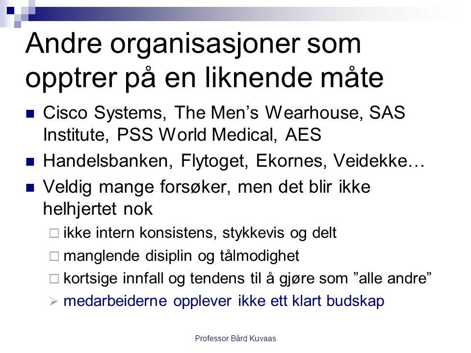 Andre organisasjoner som opptrer på en liknende måte  Cisco Systems, The Men's Wearhouse, SAS Institute, PSS World Medical, AES  Handelsbanken, Flyt
