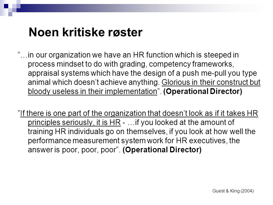 """Noen kritiske røster """"…in our organization we have an HR function which is steeped in process mindset to do with grading, competency frameworks, appra"""