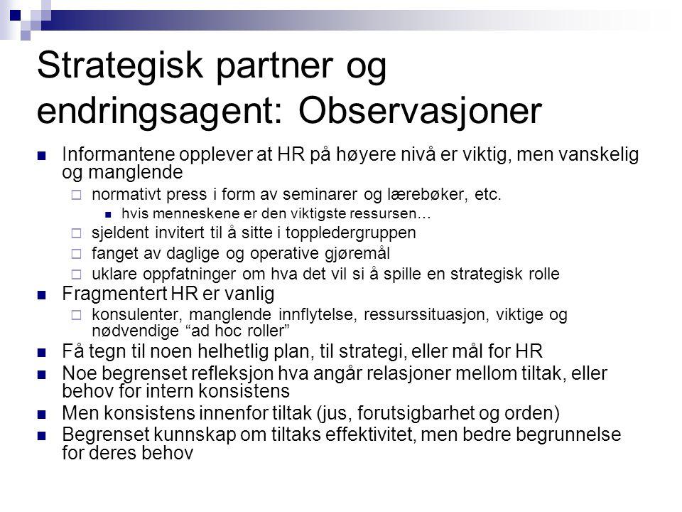 Strategisk partner og endringsagent: Observasjoner  Informantene opplever at HR på høyere nivå er viktig, men vanskelig og manglende  normativt pres