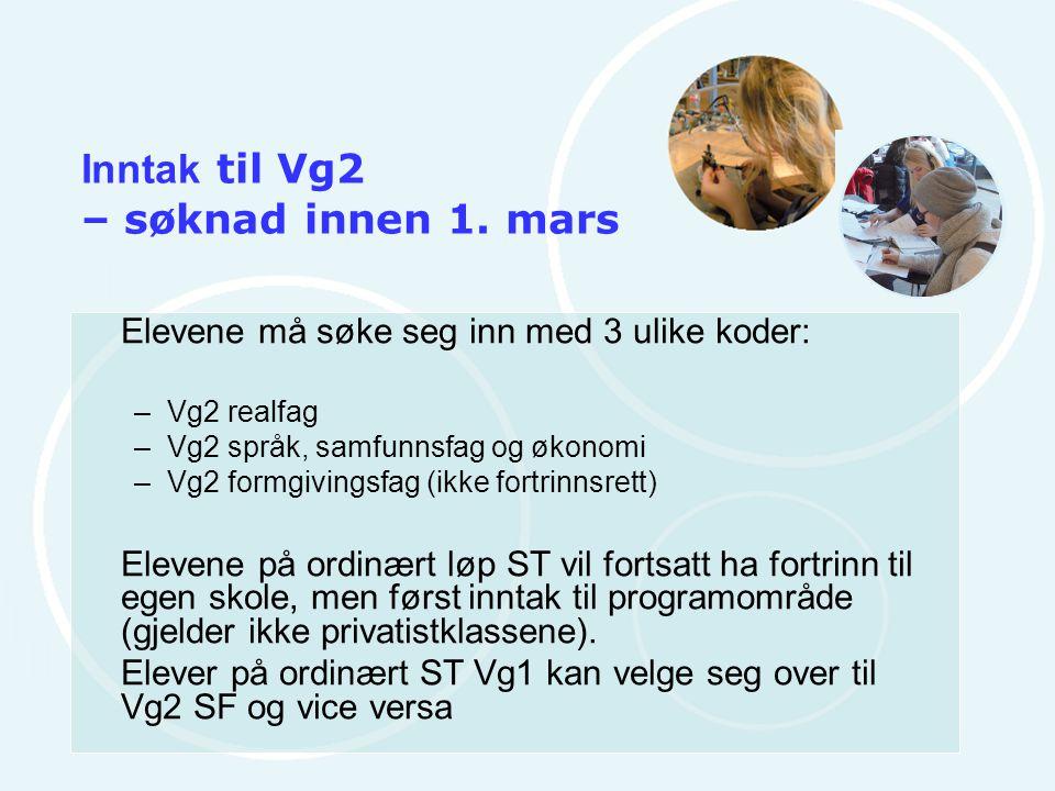 Inntak til Vg2 – søknad innen 1. mars Elevene må søke seg inn med 3 ulike koder: –Vg2 realfag –Vg2 språk, samfunnsfag og økonomi –Vg2 formgivingsfag (