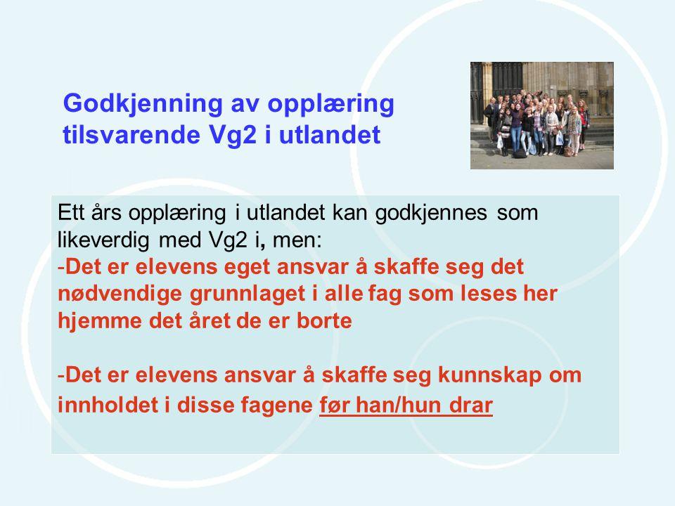 Godkjenning av opplæring tilsvarende Vg2 i utlandet Ett års opplæring i utlandet kan godkjennes som likeverdig med Vg2 i, men: -Det er elevens eget an
