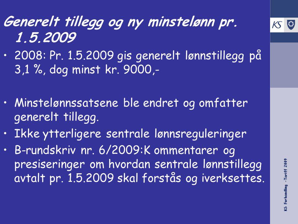 KS Forhandling -Tariff 2009 Generelt tillegg og ny minstelønn pr. 1.5.2009 •2008: Pr. 1.5.2009 gis generelt lønnstillegg på 3,1 %, dog minst kr. 9000,