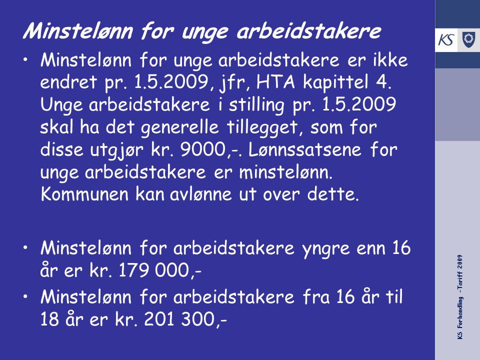 KS Forhandling -Tariff 2009 Minstelønn for unge arbeidstakere •Minstelønn for unge arbeidstakere er ikke endret pr. 1.5.2009, jfr, HTA kapittel 4. Ung