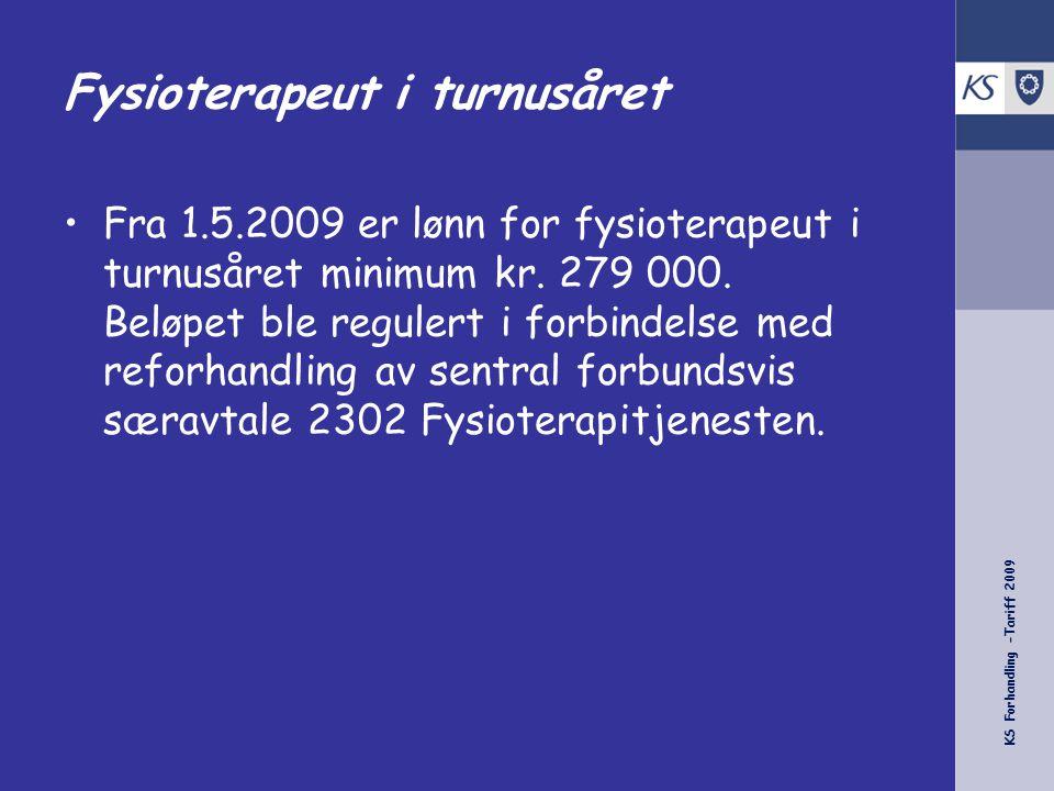 KS Forhandling -Tariff 2009 Fysioterapeut i turnusåret •Fra 1.5.2009 er lønn for fysioterapeut i turnusåret minimum kr. 279 000. Beløpet ble regulert