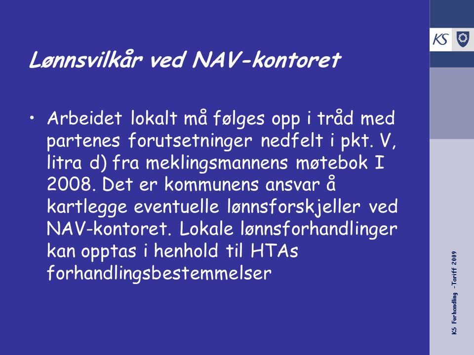KS Forhandling -Tariff 2009 Lønnsvilkår ved NAV-kontoret •Arbeidet lokalt må følges opp i tråd med partenes forutsetninger nedfelt i pkt. V, litra d)