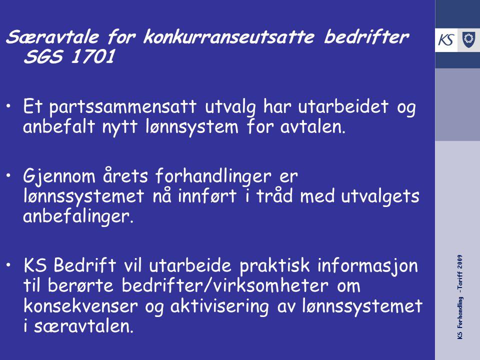 KS Forhandling -Tariff 2009 Særavtale for konkurranseutsatte bedrifter SGS 1701 •Et partssammensatt utvalg har utarbeidet og anbefalt nytt lønnsystem