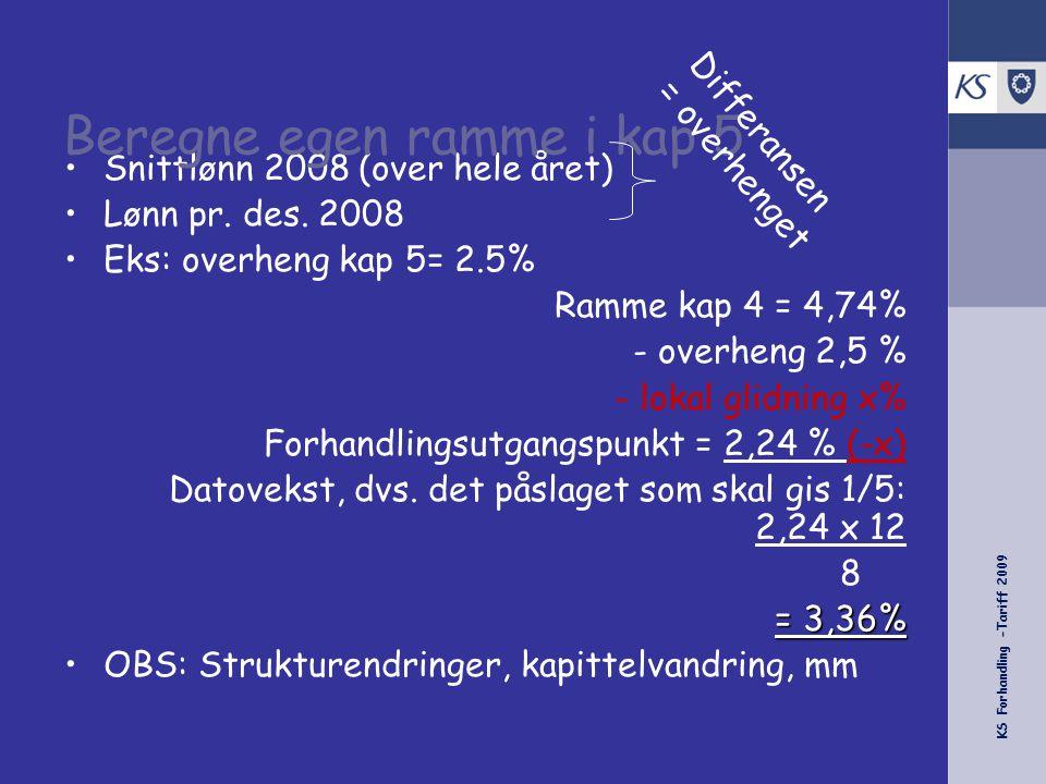 KS Forhandling -Tariff 2009 •Snittlønn 2008 (over hele året) •Lønn pr. des. 2008 •Eks: overheng kap 5= 2.5% Ramme kap 4 = 4,74% - overheng 2,5 % - lok