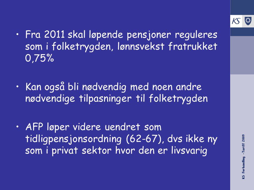 KS Forhandling -Tariff 2009 •Fra 2011 skal løpende pensjoner reguleres som i folketrygden, lønnsvekst fratrukket 0,75% •Kan også bli nødvendig med noe