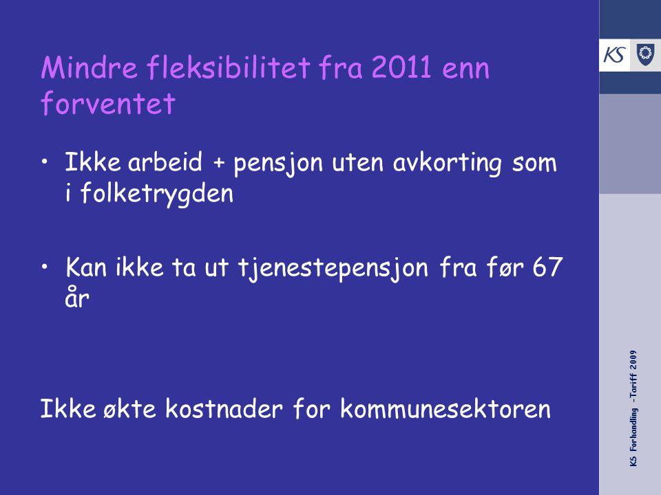 KS Forhandling -Tariff 2009 Mindre fleksibilitet fra 2011 enn forventet •Ikke arbeid + pensjon uten avkorting som i folketrygden •Kan ikke ta ut tjene