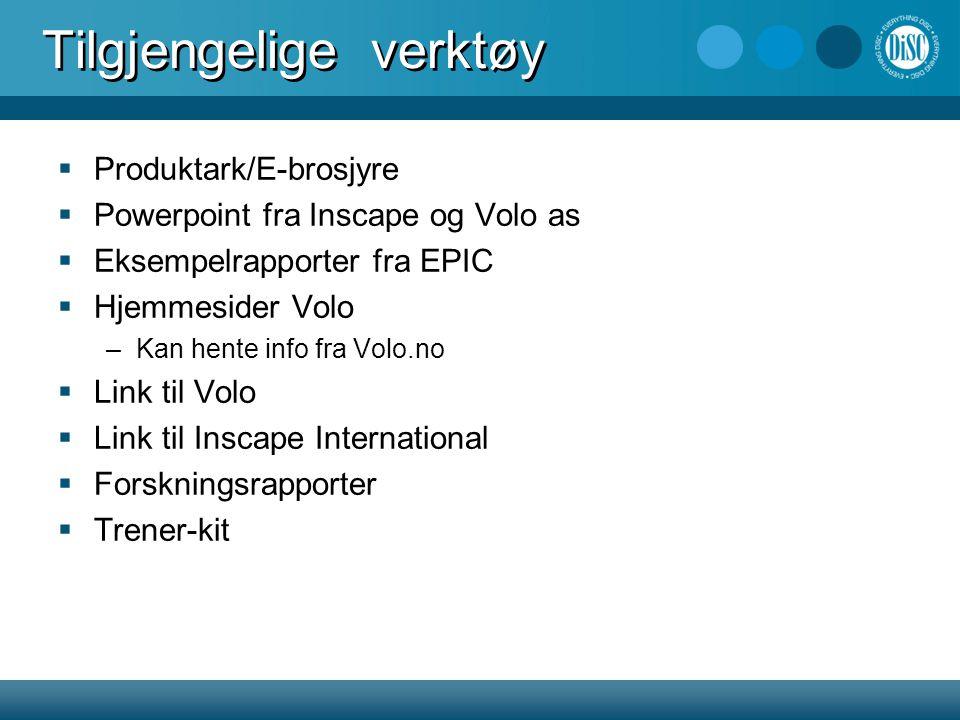 Tilgjengelige verktøy  Produktark/E-brosjyre  Powerpoint fra Inscape og Volo as  Eksempelrapporter fra EPIC  Hjemmesider Volo –Kan hente info fra Volo.no  Link til Volo  Link til Inscape International  Forskningsrapporter  Trener-kit