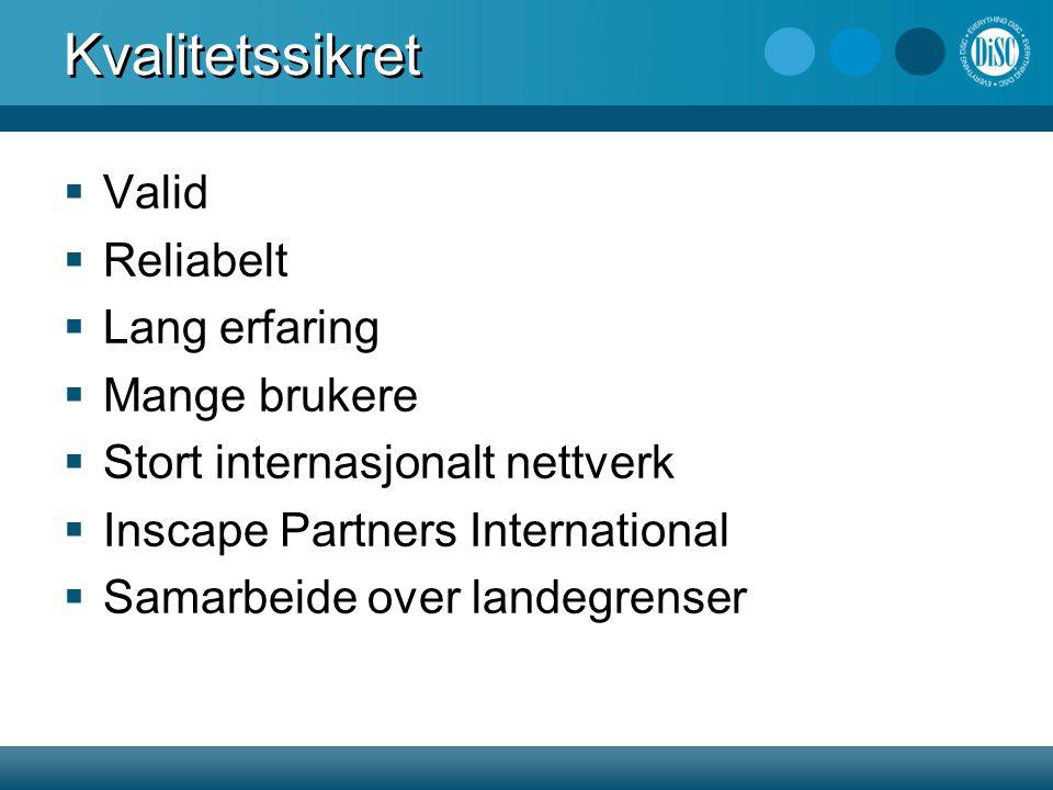 Kvalitetssikret  Valid  Reliabelt  Lang erfaring  Mange brukere  Stort internasjonalt nettverk  Inscape Partners International  Samarbeide over landegrenser