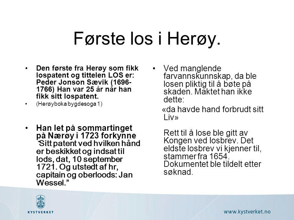 Første los i Herøy. •Den første fra Herøy som fikk lospatent og tittelen LOS er: Peder Jonson Sævik (1696- 1766) Han var 25 år når han fikk sitt lospa