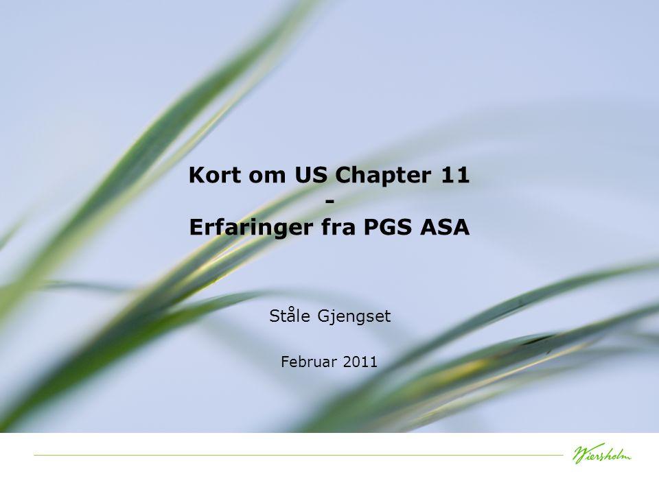 Kort om US Chapter 11 - Erfaringer fra PGS ASA Ståle Gjengset Februar 2011