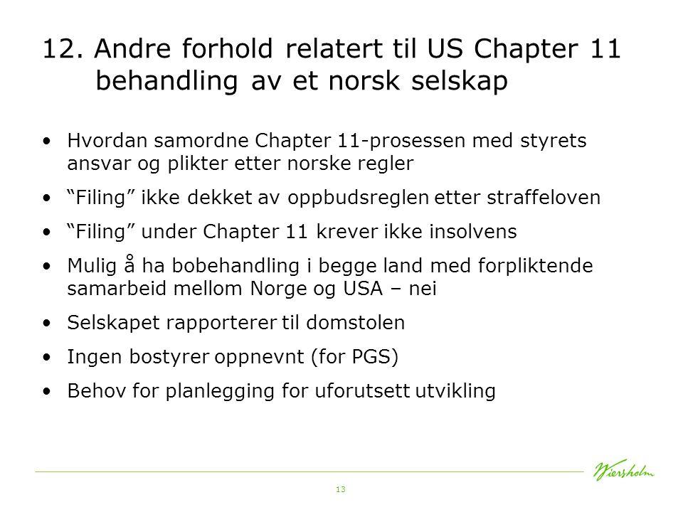 13 12. Andre forhold relatert til US Chapter 11 behandling av et norsk selskap •Hvordan samordne Chapter 11-prosessen med styrets ansvar og plikter et