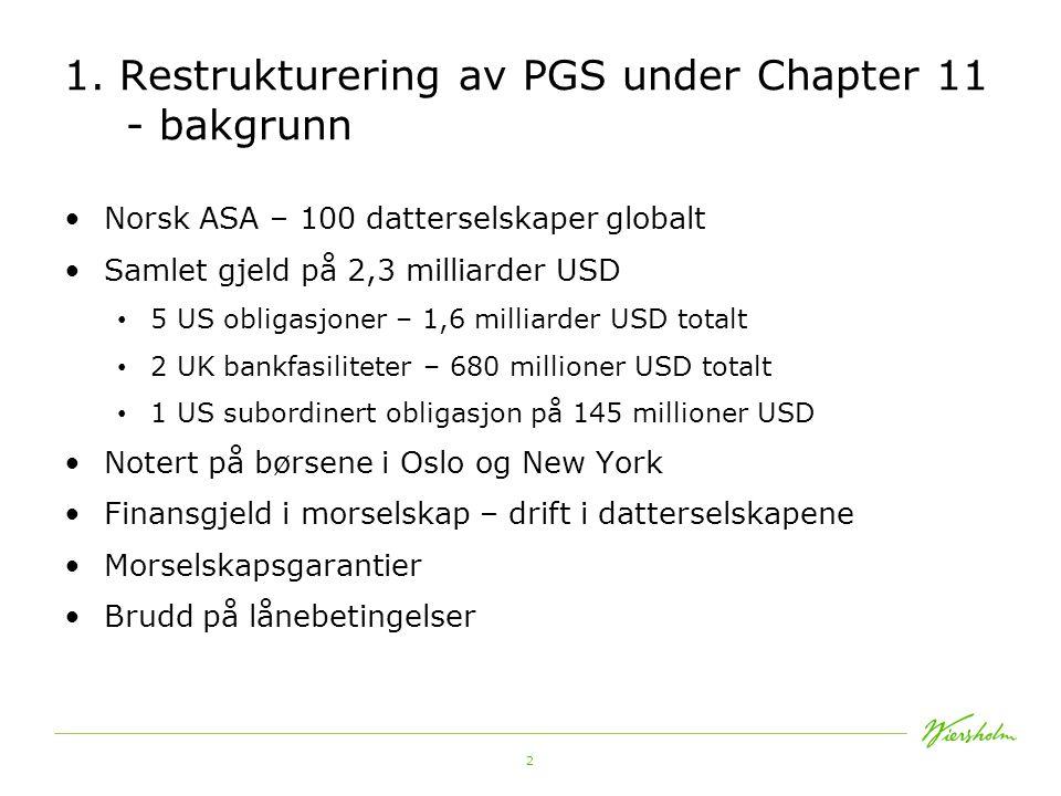 2 1. Restrukturering av PGS under Chapter 11 - bakgrunn •Norsk ASA – 100 datterselskaper globalt •Samlet gjeld på 2,3 milliarder USD • 5 US obligasjon