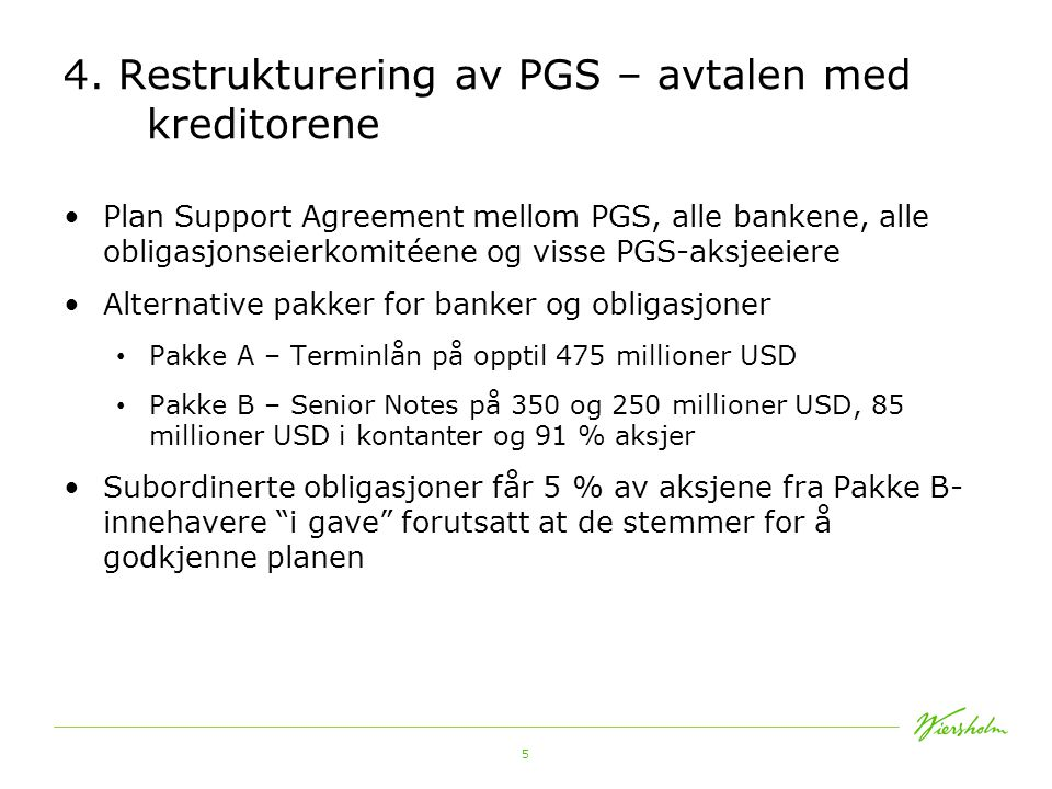 5 4. Restrukturering av PGS – avtalen med kreditorene •Plan Support Agreement mellom PGS, alle bankene, alle obligasjonseierkomitéene og visse PGS-aks