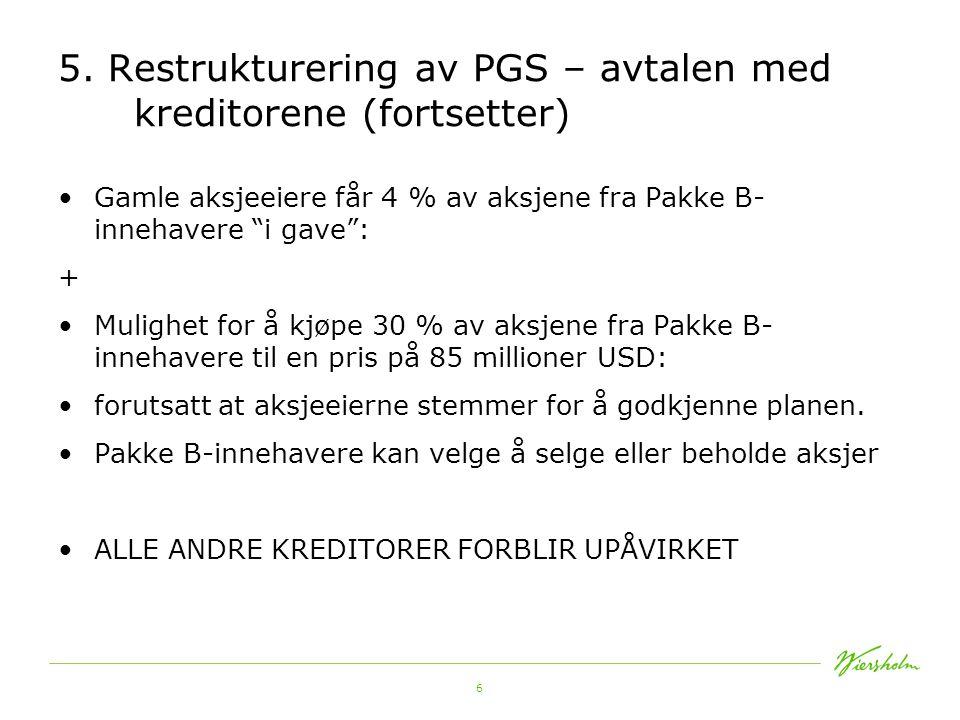 """6 5. Restrukturering av PGS – avtalen med kreditorene (fortsetter) •Gamle aksjeeiere får 4 % av aksjene fra Pakke B- innehavere """"i gave"""": + •Mulighet"""