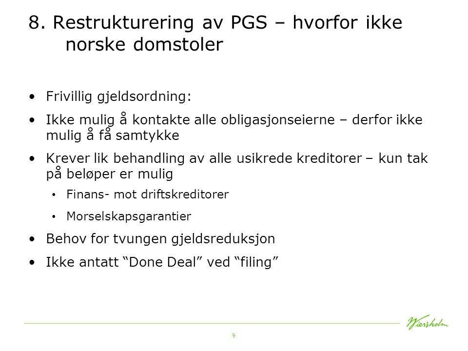 9 8. Restrukturering av PGS – hvorfor ikke norske domstoler •Frivillig gjeldsordning: •Ikke mulig å kontakte alle obligasjonseierne – derfor ikke muli