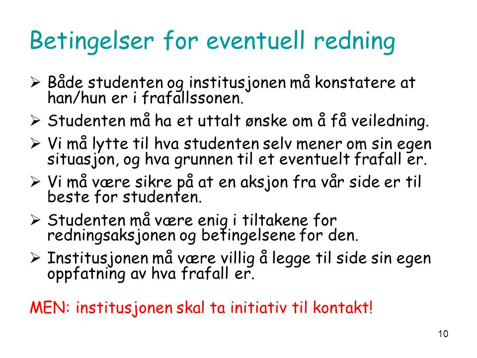 10 Betingelser for eventuell redning  Både studenten og institusjonen må konstatere at han/hun er i frafallssonen.