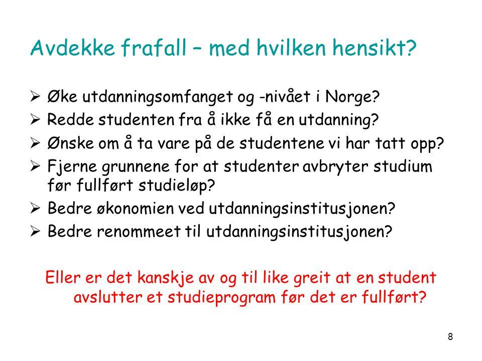 8 Avdekke frafall – med hvilken hensikt.  Øke utdanningsomfanget og -nivået i Norge.