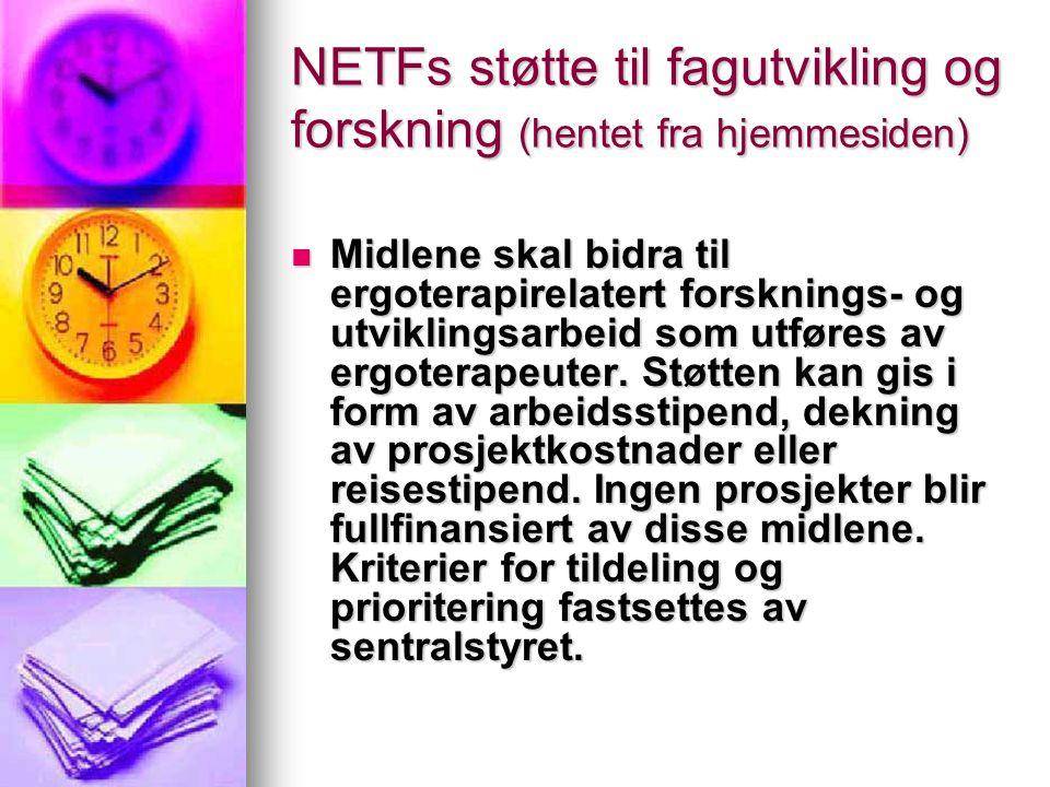 NETFs støtte til fagutvikling og forskning (hentet fra hjemmesiden)  Midlene skal bidra til ergoterapirelatert forsknings- og utviklingsarbeid som ut