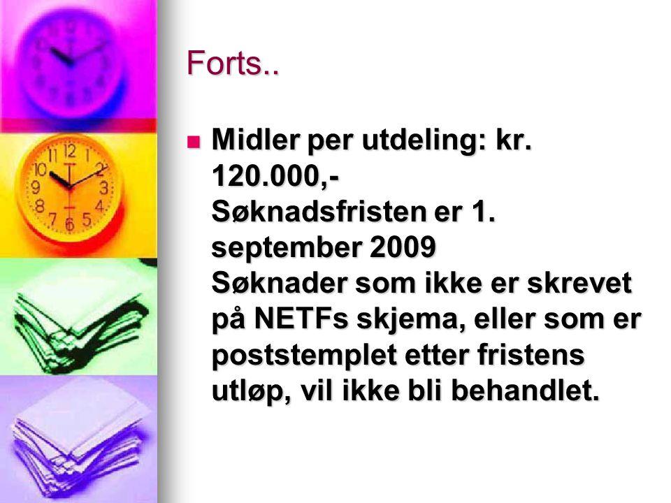 Forts..  Midler per utdeling: kr. 120.000,- Søknadsfristen er 1. september 2009 Søknader som ikke er skrevet på NETFs skjema, eller som er poststempl