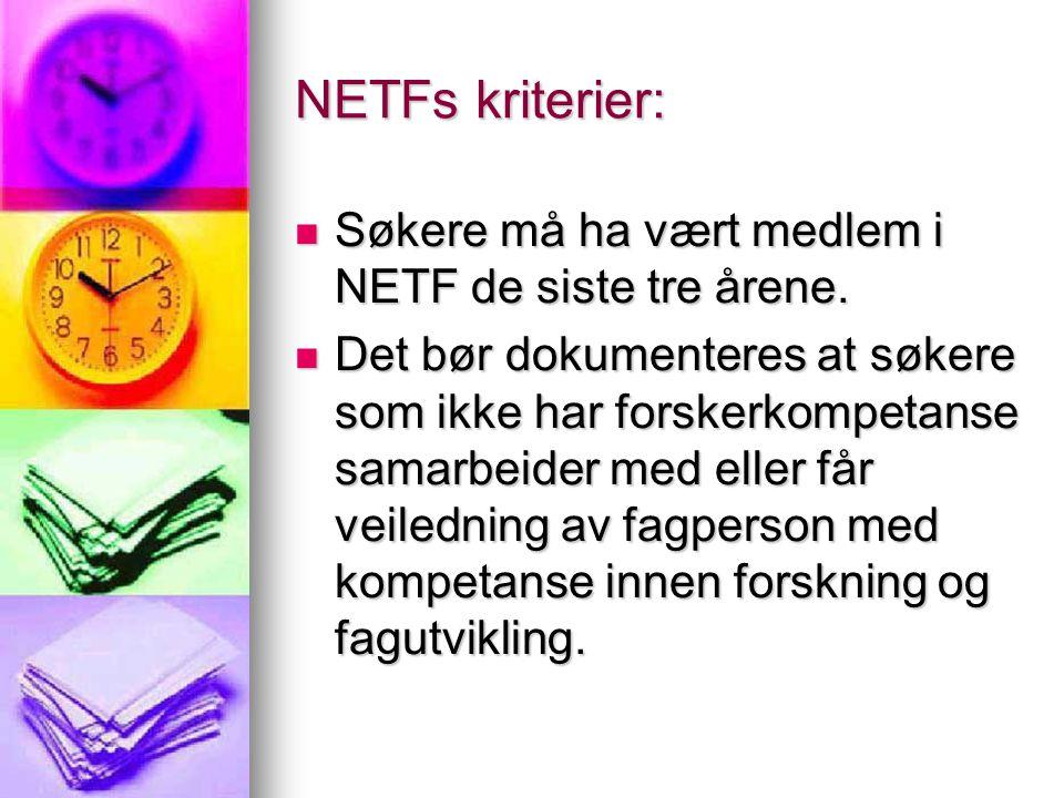 NETFs kriterier:  Søkere må ha vært medlem i NETF de siste tre årene.  Det bør dokumenteres at søkere som ikke har forskerkompetanse samarbeider med