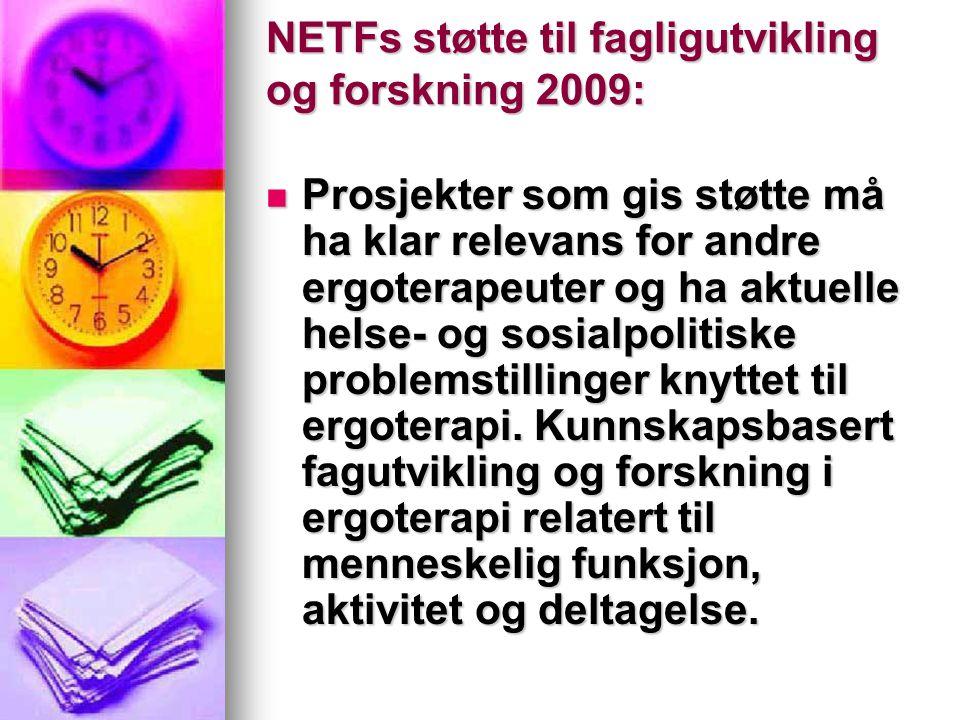 NETFs støtte til fagligutvikling og forskning 2009:  Prosjekter som gis støtte må ha klar relevans for andre ergoterapeuter og ha aktuelle helse- og