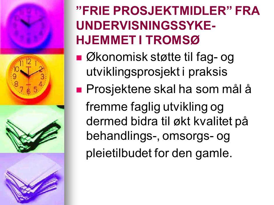 """""""FRIE PROSJEKTMIDLER"""" FRA UNDERVISNINGSSYKE- HJEMMET I TROMSØ   Økonomisk støtte til fag- og utviklingsprosjekt i praksis   Prosjektene skal ha so"""