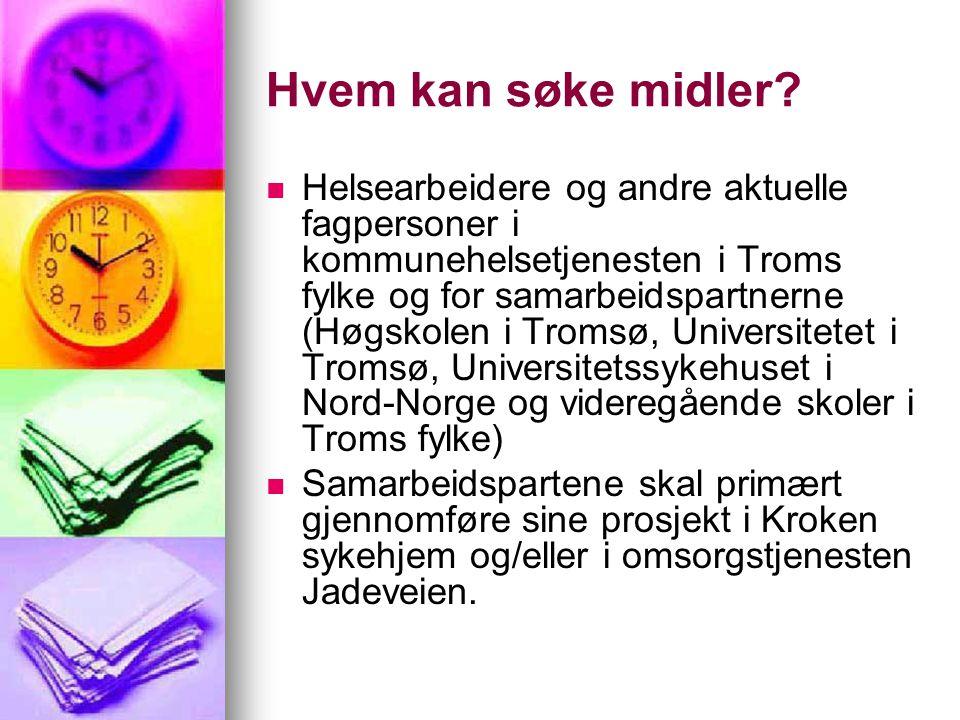 Hvem kan søke midler?   Helsearbeidere og andre aktuelle fagpersoner i kommunehelsetjenesten i Troms fylke og for samarbeidspartnerne (Høgskolen i T