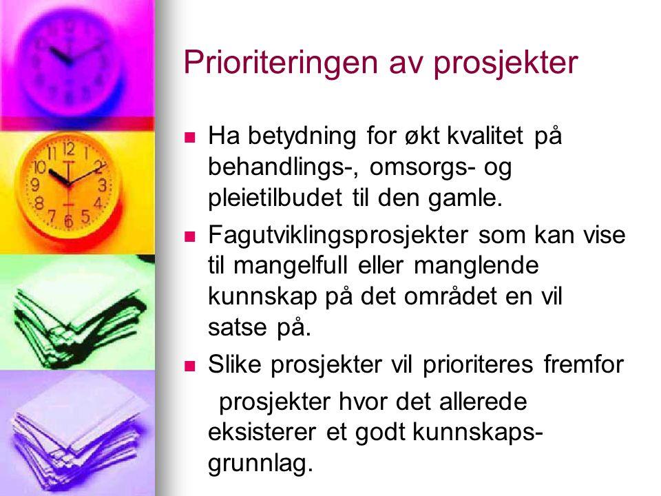 Prioriteringen av prosjekter   Ha betydning for økt kvalitet på behandlings-, omsorgs- og pleietilbudet til den gamle.   Fagutviklingsprosjekter s