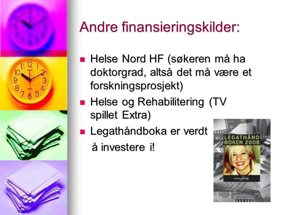 Andre finansieringskilder:  Helse Nord HF (søkeren må ha doktorgrad, altså det må være et forskningsprosjekt)  Helse og Rehabilitering (TV spillet E
