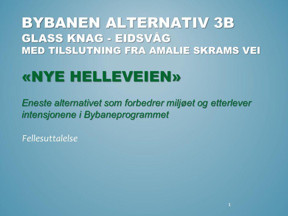 1 BYBANEN ALTERNATIV 3B GLASS KNAG - EIDSVÅG MED TILSLUTNING FRA AMALIE SKRAMS VEI «NYE HELLEVEIEN» Eneste alternativet som forbedrer miljøet og etter