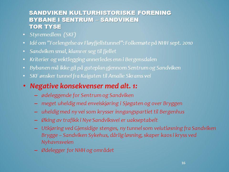 """16 • Styremedlem (SKF) • Idé om """"Forlengelse av Fløyfjellstunnel"""": Folkemøte på NHH sept. 2010 • Sandviken smal, klamrer seg til fjellet • Kriterier o"""