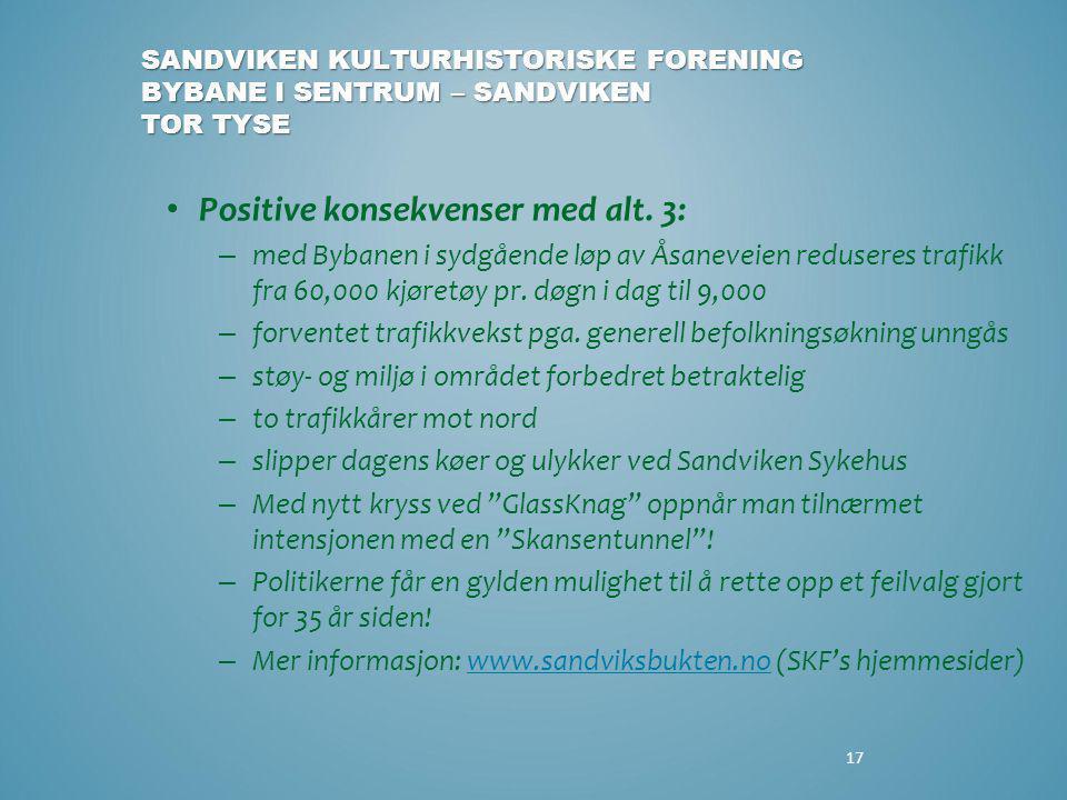 17 • Positive konsekvenser med alt. 3: – med Bybanen i sydgående løp av Åsaneveien reduseres trafikk fra 60,000 kjøretøy pr. døgn i dag til 9,000 – fo