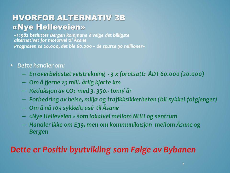 3 HVORFOR ALTERNATIV 3B «Nye Helleveien» «I 1982 besluttet Bergen kommune å velge det billigste alternativet for motorvei til Åsane Prognosen sa 20.00