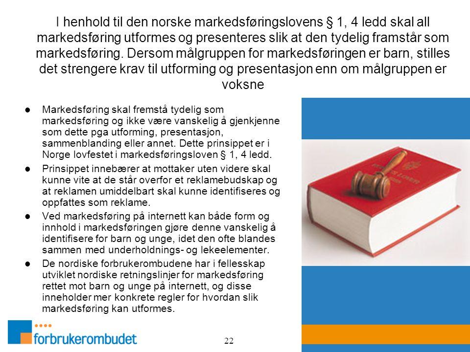 22 I henhold til den norske markedsføringslovens § 1, 4 ledd skal all markedsføring utformes og presenteres slik at den tydelig framstår som markedsfø