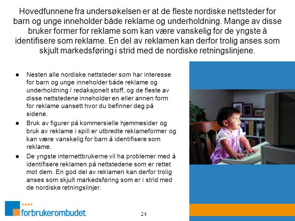 24 Hovedfunnene fra undersøkelsen er at de fleste nordiske nettsteder for barn og unge inneholder både reklame og underholdning. Mange av disse bruker