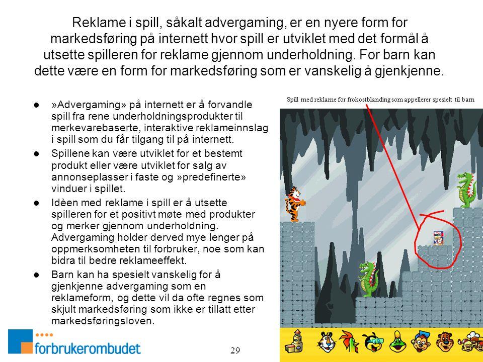 29 Reklame i spill, såkalt advergaming, er en nyere form for markedsføring på internett hvor spill er utviklet med det formål å utsette spilleren for