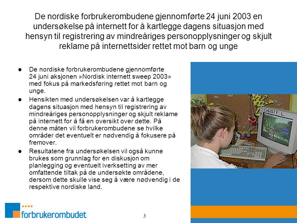 4 Årsaken til at undersøkelsen ble gjennomført er at de nordiske forbrukerombudene gjennom sitt arbeid har registrert en økning i antall internettsteder som ber om mindreåriges personopplysninger, og inneholder former for reklame som i forhold til barn anses som skjult.