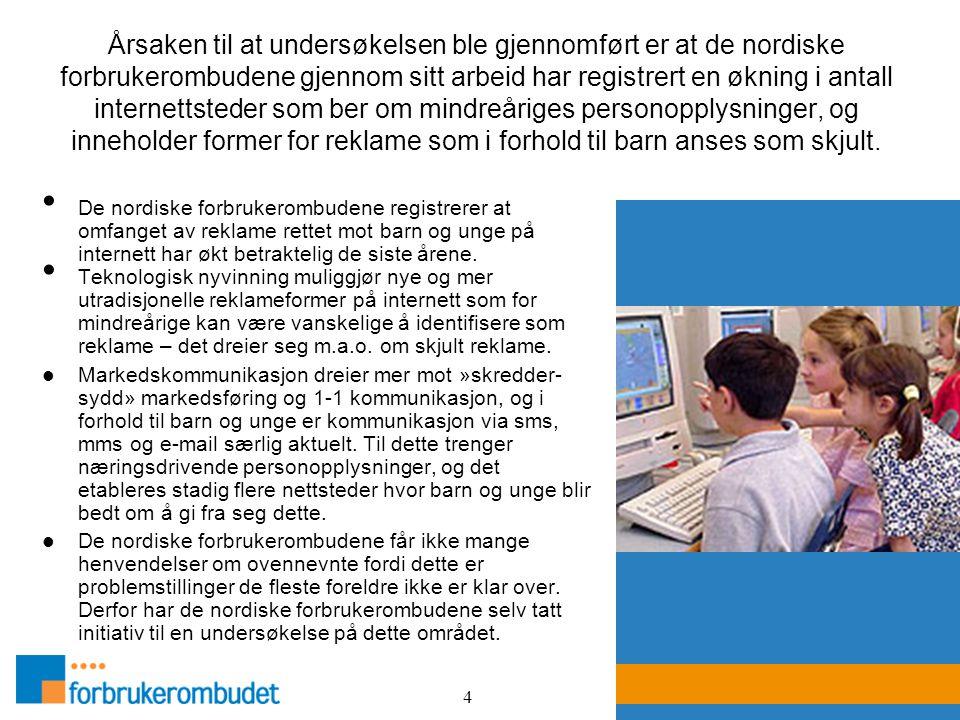 4 Årsaken til at undersøkelsen ble gjennomført er at de nordiske forbrukerombudene gjennom sitt arbeid har registrert en økning i antall internettsted