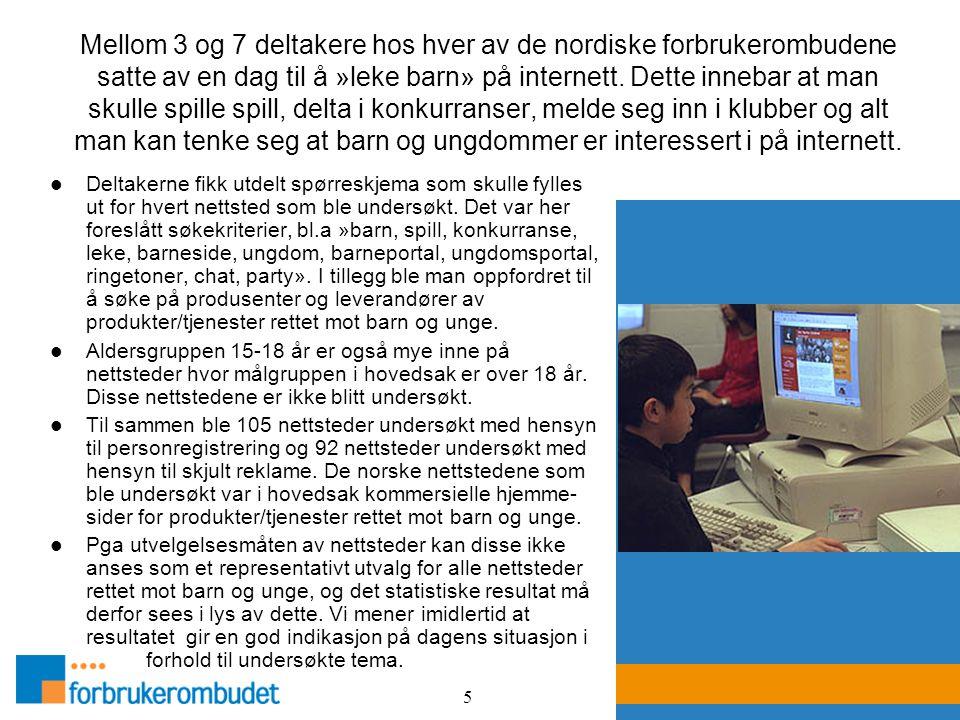 5 Mellom 3 og 7 deltakere hos hver av de nordiske forbrukerombudene satte av en dag til å »leke barn» på internett. Dette innebar at man skulle spille