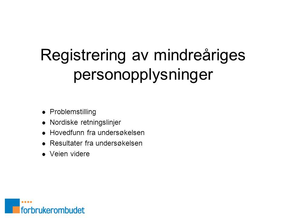 Registrering av mindreåriges personopplysninger  Problemstilling  Nordiske retningslinjer  Hovedfunn fra undersøkelsen  Resultater fra undersøkels
