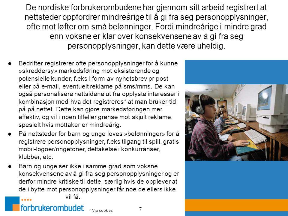 7 De nordiske forbrukerombudene har gjennom sitt arbeid registrert at nettsteder oppfordrer mindreårige til å gi fra seg personopplysninger, ofte mot
