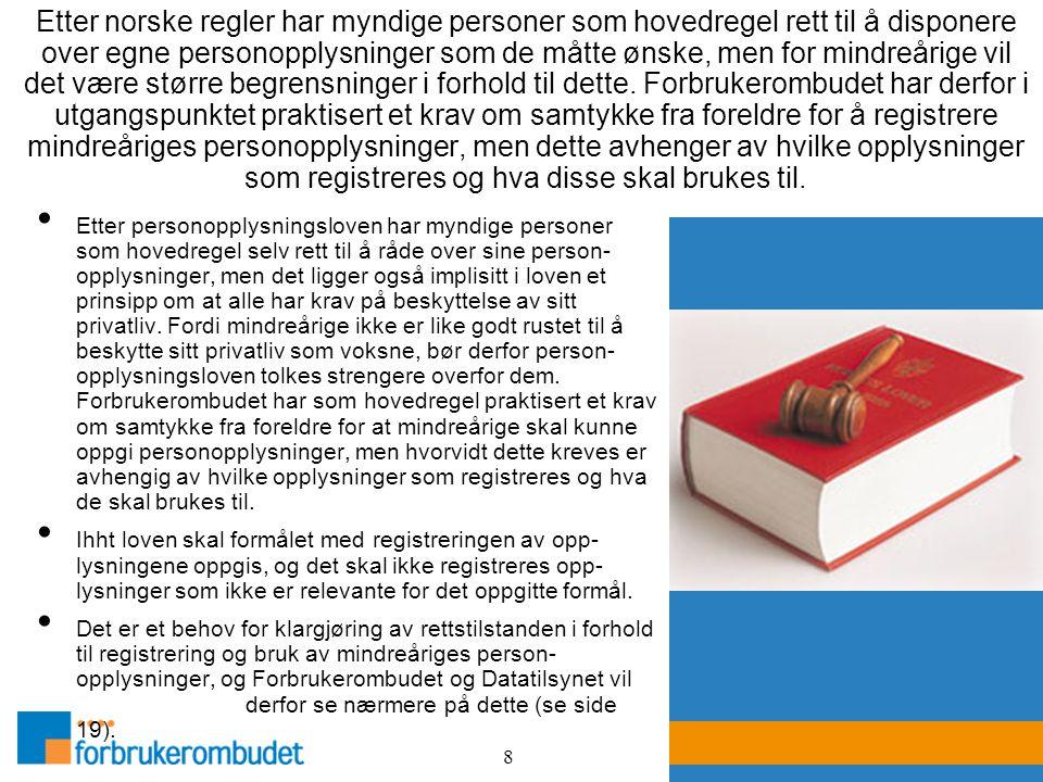 9 I henhold til de nordiske forbrukerombudenes retningslinjer skal innhenting av personopplysninger bare skje fra myndige personer, eventuelt med samtykke fra mindreåriges foreldre.