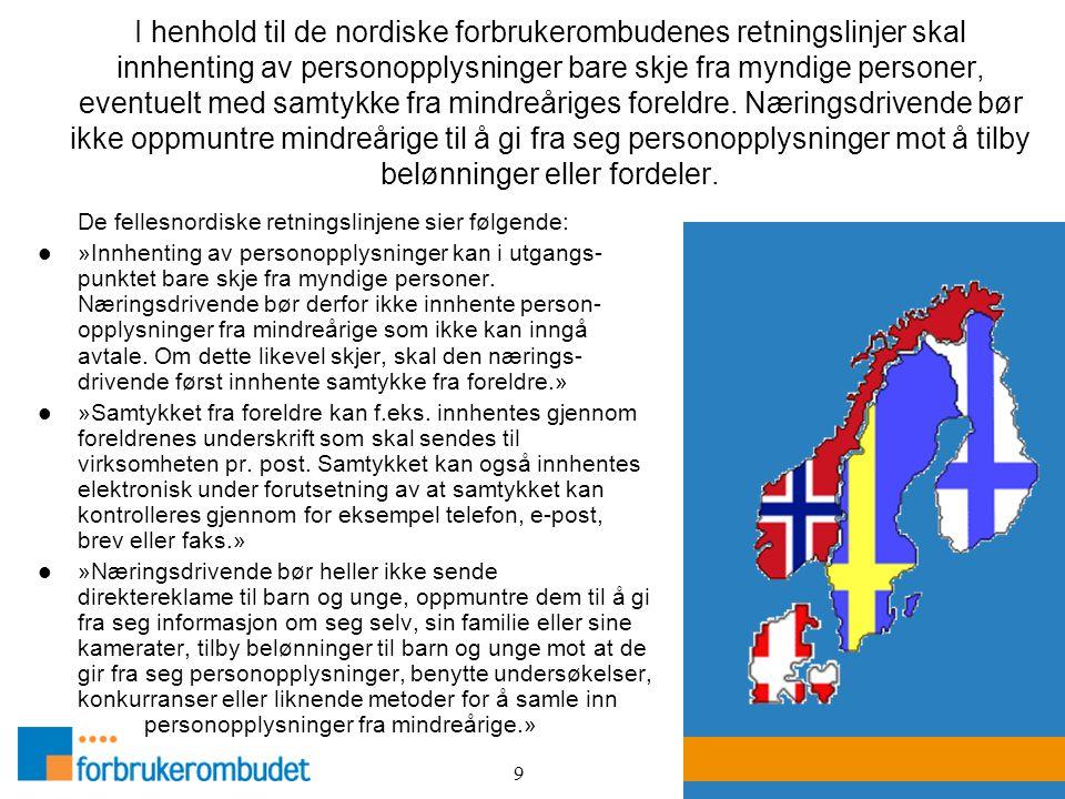 9 I henhold til de nordiske forbrukerombudenes retningslinjer skal innhenting av personopplysninger bare skje fra myndige personer, eventuelt med samt
