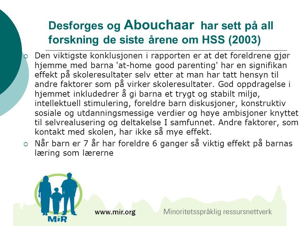 Desforges og Abouchaar har sett på all forskning de siste årene om HSS (2003)  Den viktigste konklusjonen i rapporten er at det foreldrene gjør hjemm
